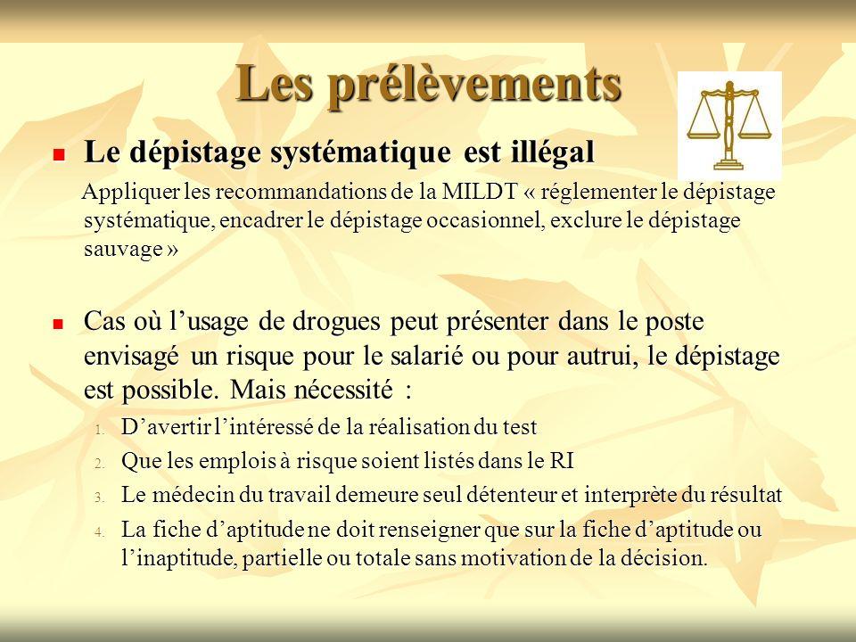 Les prélèvements Le dépistage systématique est illégal Le dépistage systématique est illégal Appliquer les recommandations de la MILDT « réglementer l