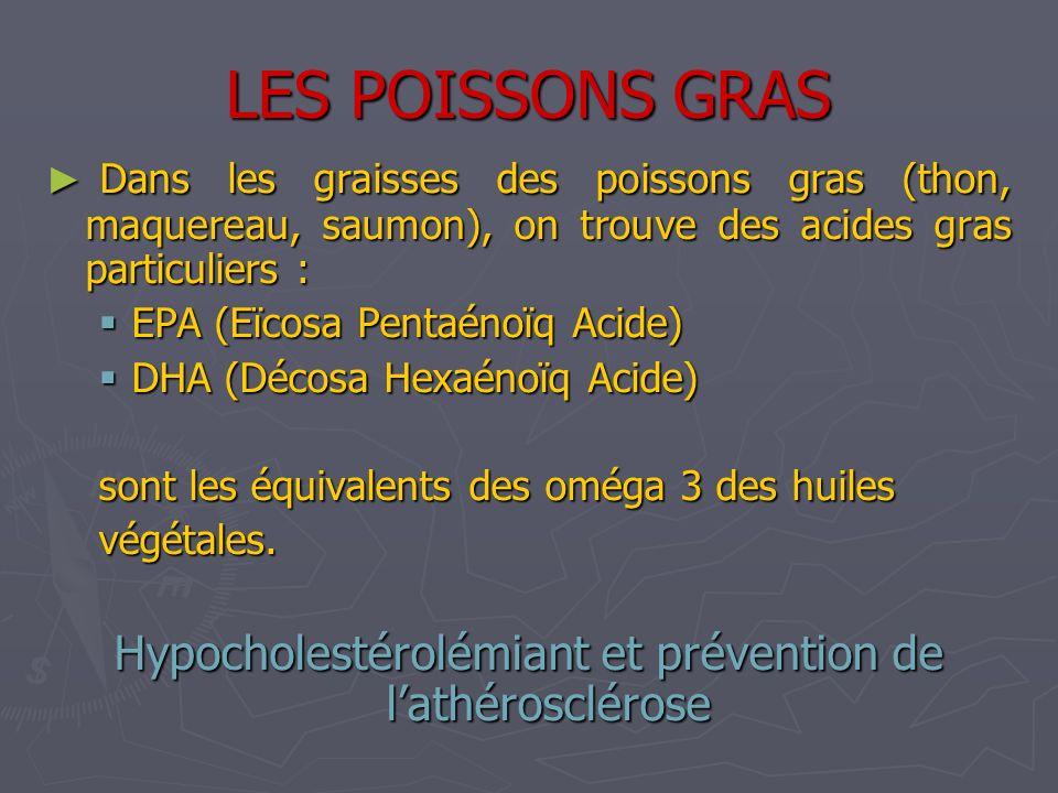 LES POISSONS GRAS Dans les graisses des poissons gras (thon, maquereau, saumon), on trouve des acides gras particuliers : Dans les graisses des poisso