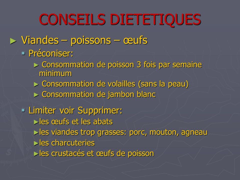 CONSEILS DIETETIQUES Viandes – poissons – œufs Viandes – poissons – œufs Préconiser: Préconiser: Consommation de poisson 3 fois par semaine minimum Co