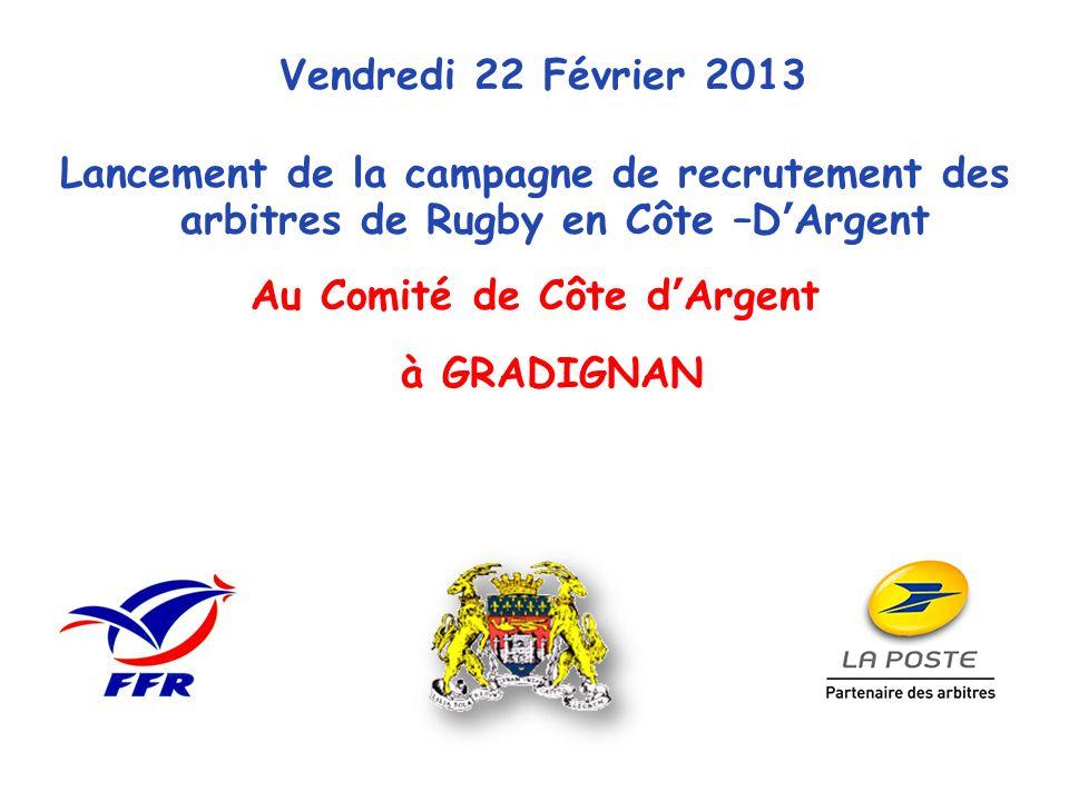 Lancement de la campagne de recrutement des arbitres de Rugby en Côte –DArgent Au Comité de Côte dArgent à GRADIGNAN Vendredi 22 Février 2013