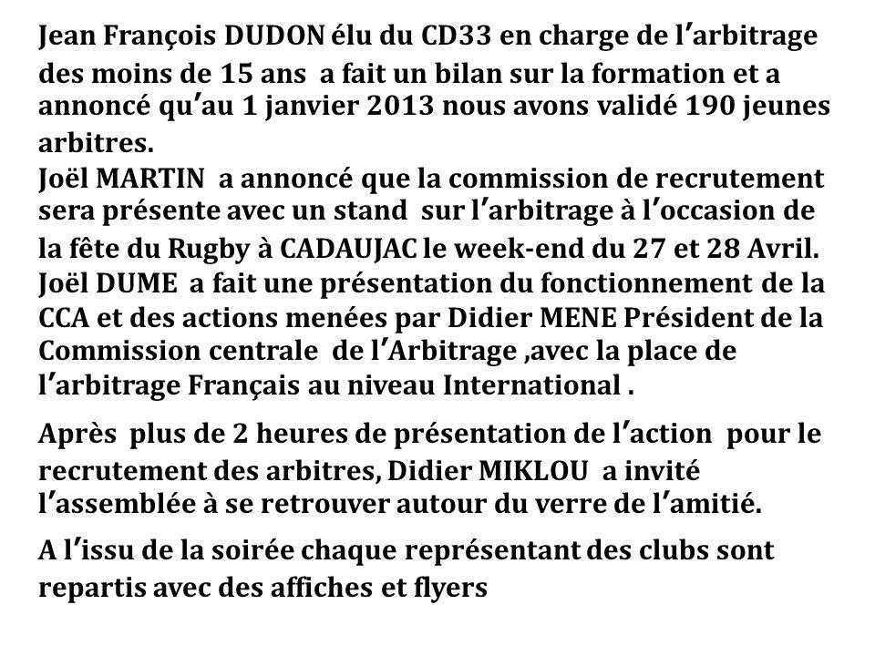 Jean François DUDON élu du CD33 en charge de larbitrage des moins de 15 ans a fait un bilan sur la formation et a annoncé quau 1 janvier 2013 nous avo