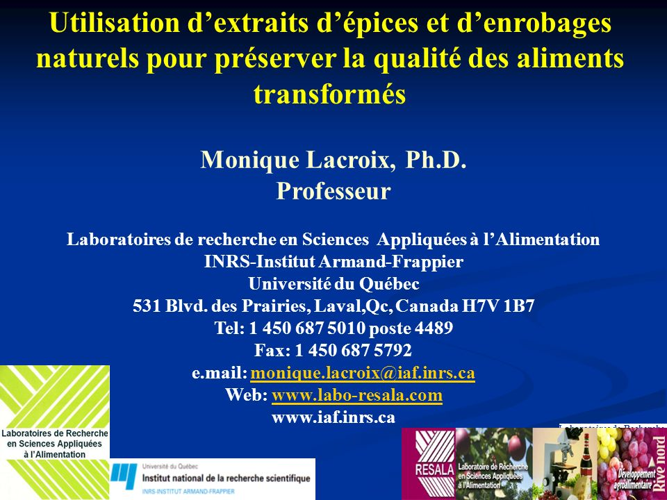 Monique Lacroix, Ph.D. Professeur Laboratoires de recherche en Sciences Appliquées à lAlimentation INRS-Institut Armand-Frappier Université du Québec