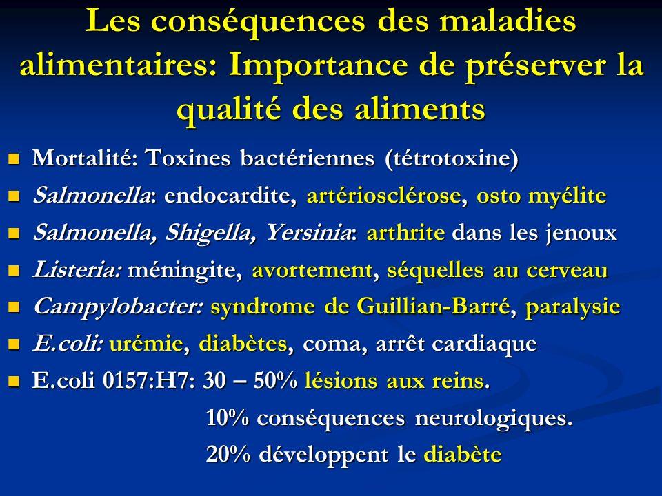 Les conséquences des maladies alimentaires: Importance de préserver la qualité des aliments Mortalité: Toxines bactériennes (tétrotoxine) Mortalité: T