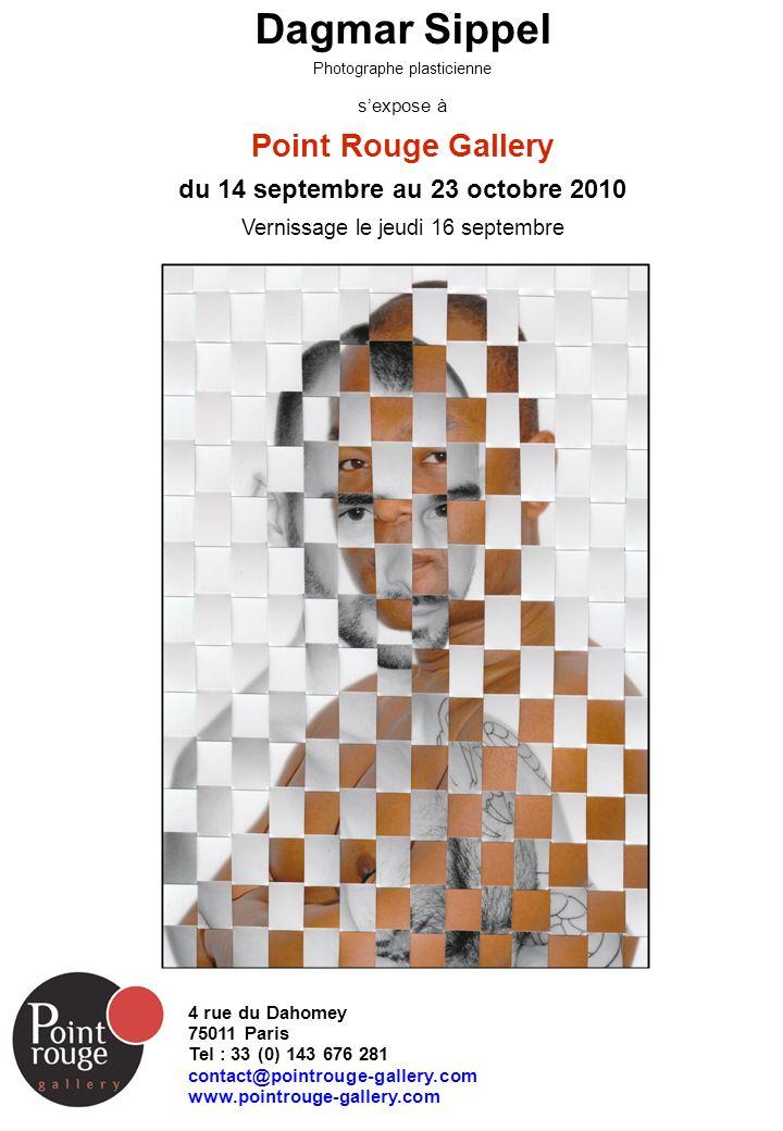 Dagmar Sippel Photographe plasticienne sexpose à Point Rouge Gallery du 14 septembre au 23 octobre 2010 Vernissage le jeudi 16 septembre 4 rue du Daho