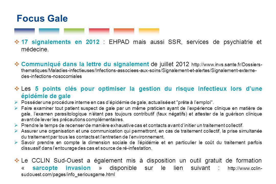 Focus Gale 17 signalements en 2012 : EHPAD mais aussi SSR, services de psychiatrie et médecine. Communiqué dans la lettre du signalement de juillet 20