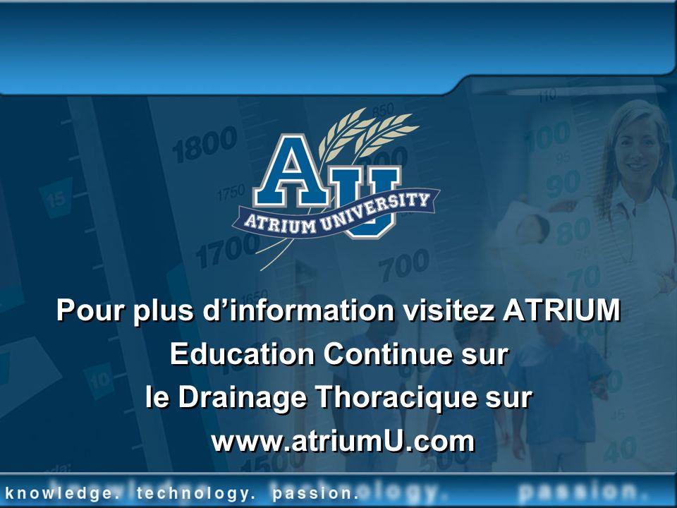 Pour plus dinformation visitez ATRIUM Education Continue sur le Drainage Thoracique sur www.atriumU.com Pour plus dinformation visitez ATRIUM Educatio