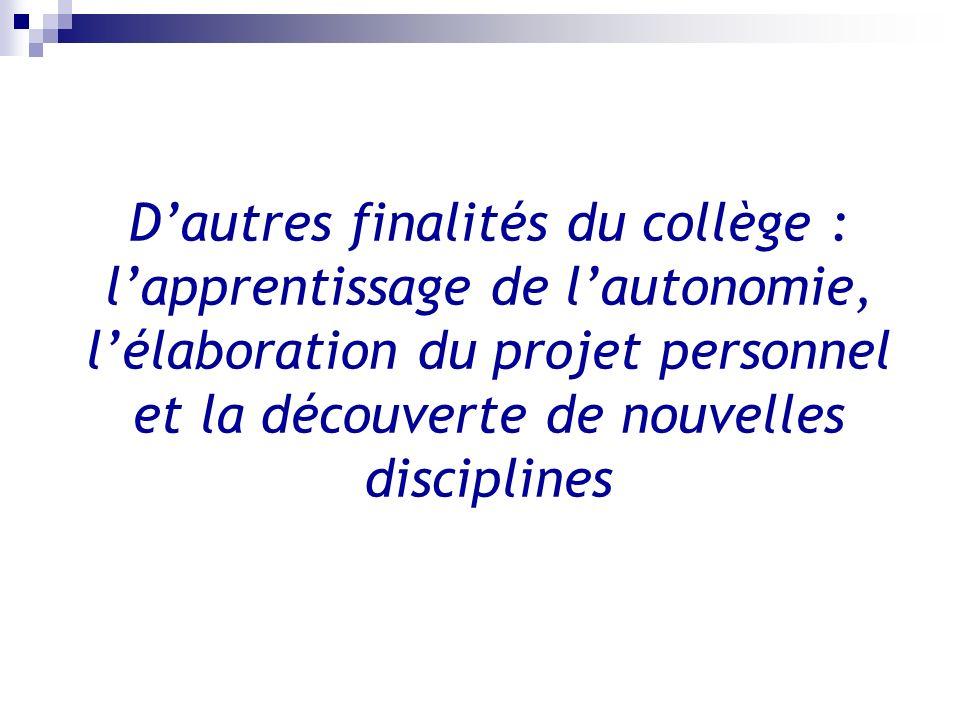 Dautres finalités du collège : lapprentissage de lautonomie, lélaboration du projet personnel et la découverte de nouvelles disciplines