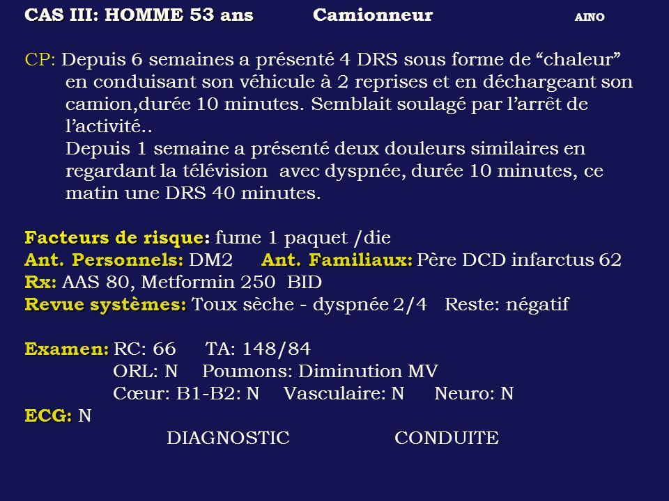 CAS III: HOMME 53 ans CAS III: HOMME 53 ans Camionneur AINO CP: Depuis 6 semaines a présenté 4 DRS sous forme de chaleur en conduisant son véhicule à