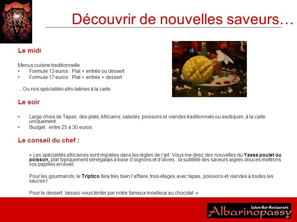 Découvrir de nouvelles saveurs… Le midi Menus cuisine traditionnelle : Formule 13 euros : Plat + entrée ou dessert Formule 17 euros : Plat + entrée +