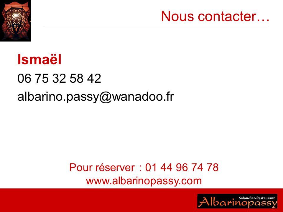 Nous contacter… Ismaël 06 75 32 58 42 albarino.passy@wanadoo.fr Pour réserver : 01 44 96 74 78 www.albarinopassy.com