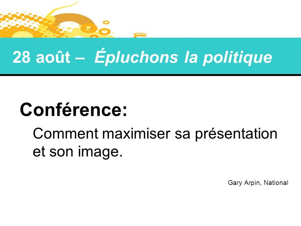 Conférence: Comment maximiser sa présentation et son image. Gary Arpin, National 28 août – Épluchons la politique