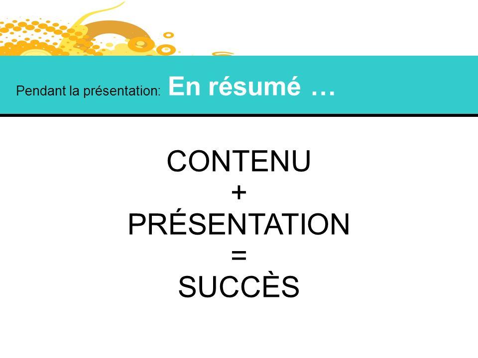 Pendant la présentation: En résumé … CONTENU + PRÉSENTATION = SUCCÈS