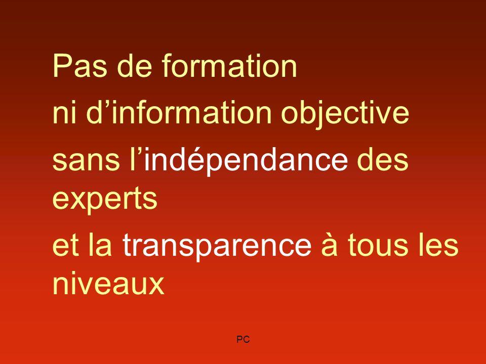 PC Pas de formation ni dinformation objective sans lindépendance des experts et la transparence à tous les niveaux