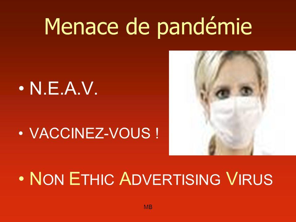 MB Menace de pandémie N.E.A.V. VACCINEZ-VOUS ! N ON E THIC A DVERTISING V IRUS