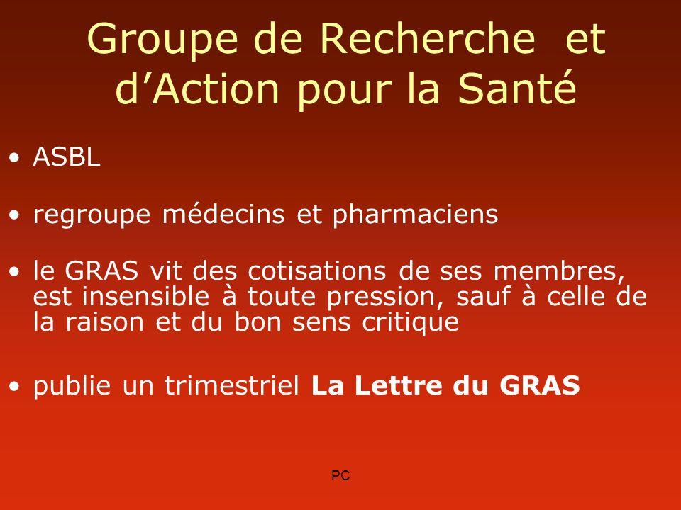 PC Groupe de Recherche et dAction pour la Santé ASBL regroupe médecins et pharmaciens le GRAS vit des cotisations de ses membres, est insensible à tou
