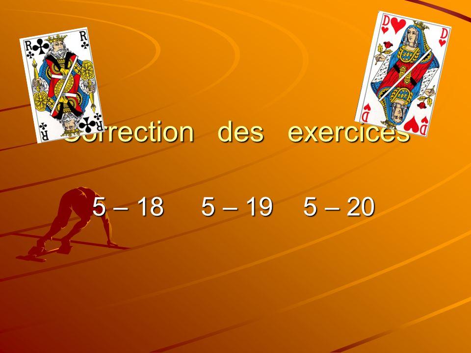 Correction des exercices 5 – 18 5 – 19 5 – 20
