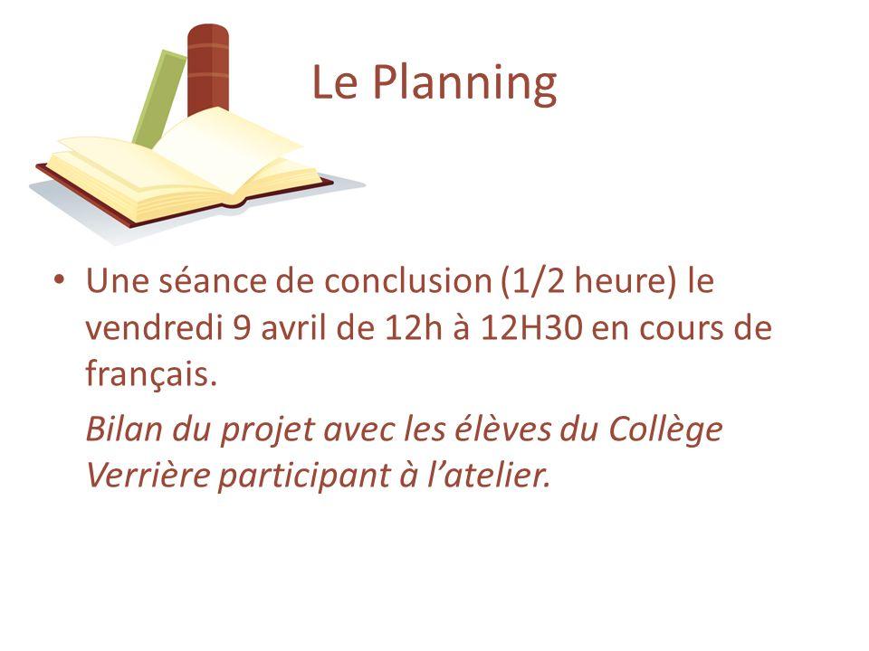 Une séance de conclusion (1/2 heure) le vendredi 9 avril de 12h à 12H30 en cours de français. Bilan du projet avec les élèves du Collège Verrière part