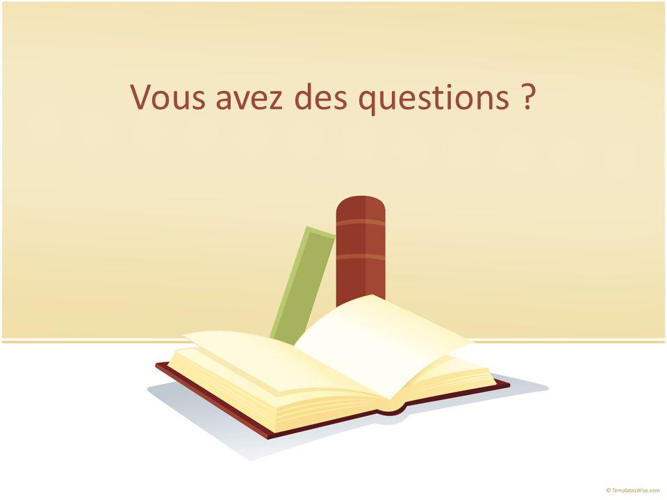 Vous avez des questions ?