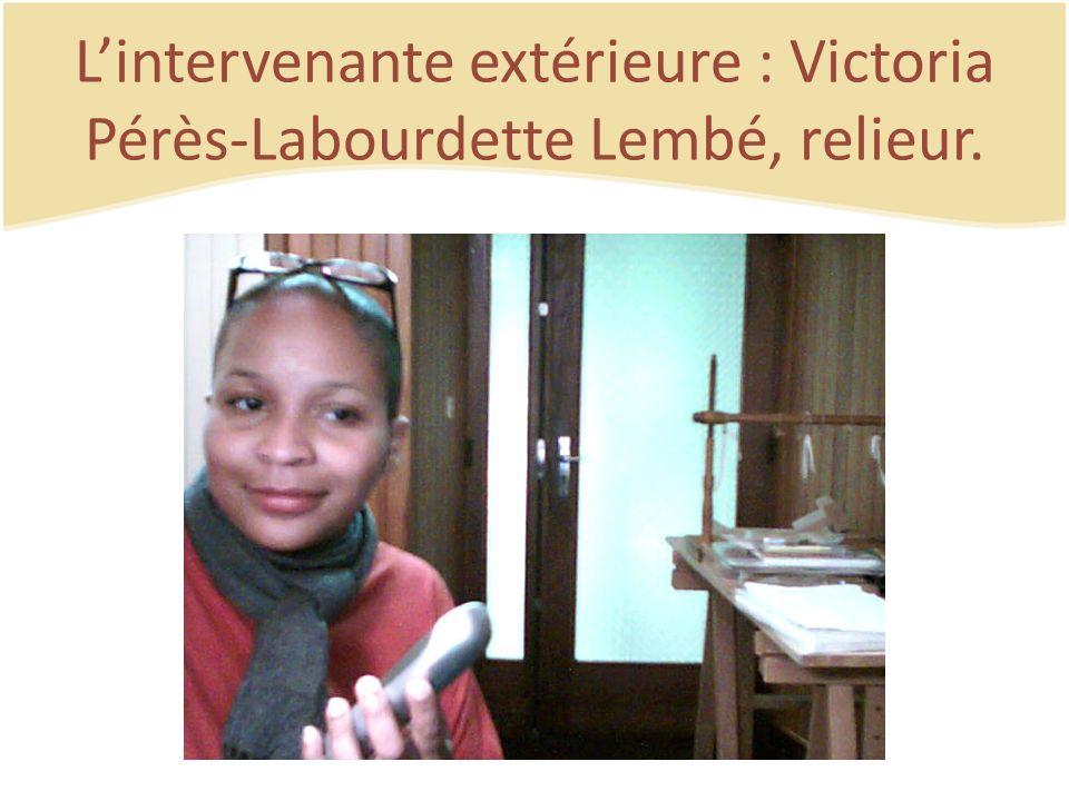 Lintervenante extérieure : Victoria Pérès-Labourdette Lembé, relieur.
