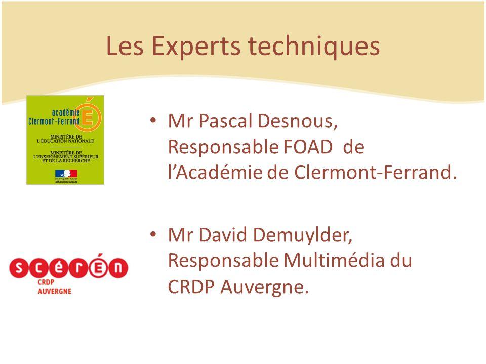 Les Experts techniques Mr Pascal Desnous, Responsable FOAD de lAcadémie de Clermont-Ferrand. Mr David Demuylder, Responsable Multimédia du CRDP Auverg