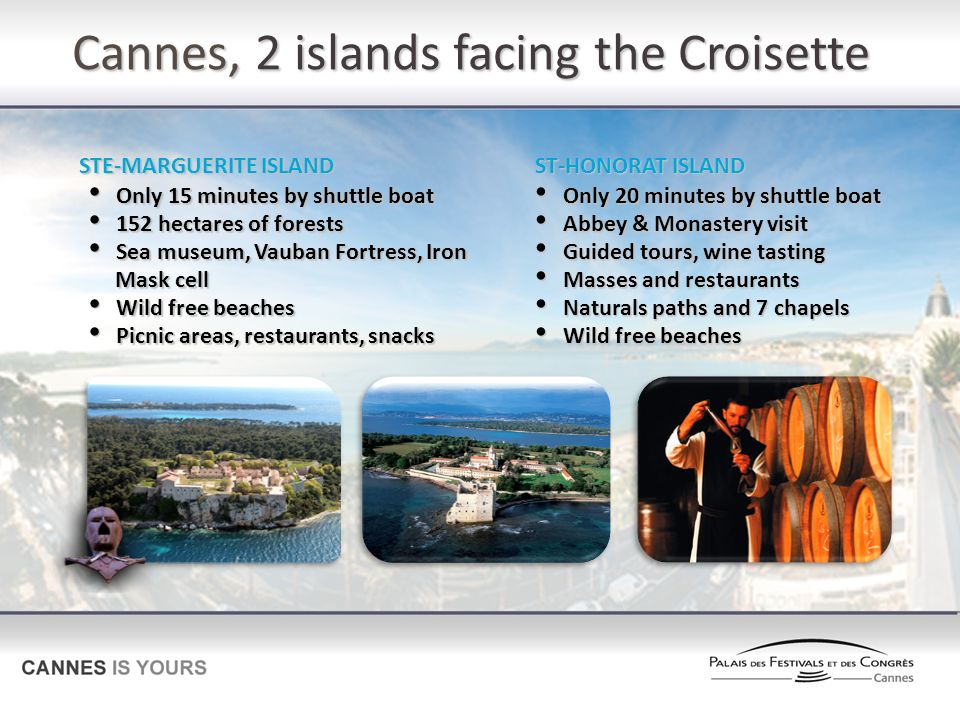 Cannes, 2 islands facing the Croisette STE-MARGUERITE ISLAND ST-HONORAT ISLAND Only 15 minutes by shuttle boat Only 15 minutes by shuttle boat 152 hec