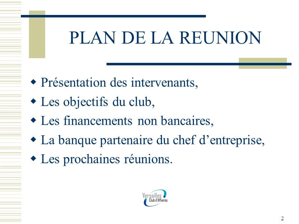 2 PLAN DE LA REUNION Présentation des intervenants, Les objectifs du club, Les financements non bancaires, La banque partenaire du chef dentreprise, L