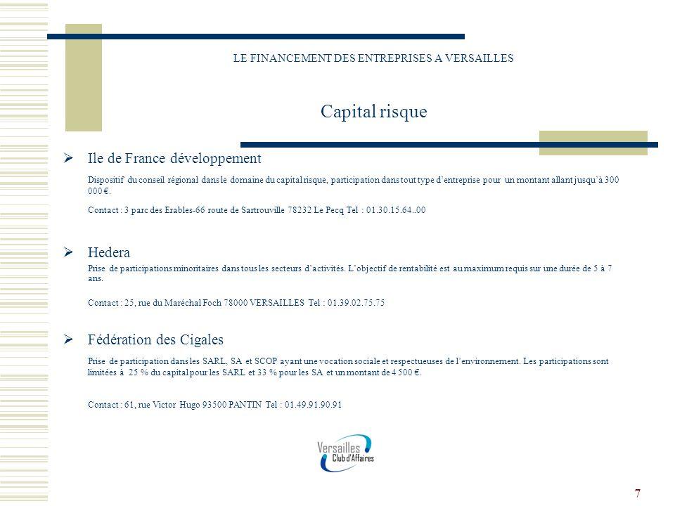 7 LE FINANCEMENT DES ENTREPRISES A VERSAILLES Capital risque Ile de France développement Dispositif du conseil régional dans le domaine du capital ris