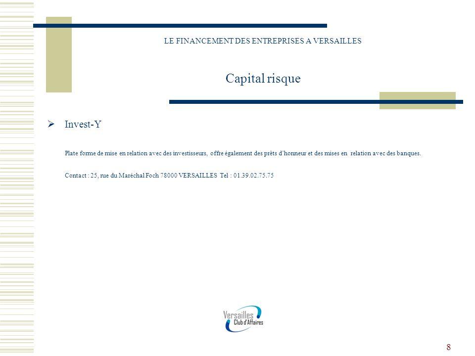 8 LE FINANCEMENT DES ENTREPRISES A VERSAILLES Capital risque Invest-Y Plate forme de mise en relation avec des investisseurs, offre également des prêt
