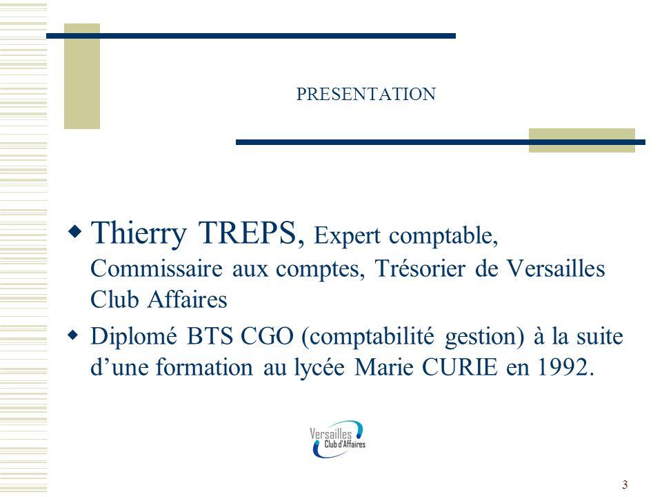 3 PRESENTATION Thierry TREPS, Expert comptable, Commissaire aux comptes, Trésorier de Versailles Club Affaires Diplomé BTS CGO (comptabilité gestion)