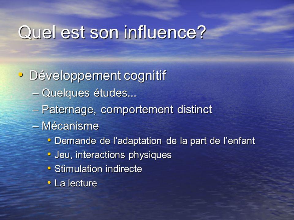 Quel est son influence? Développement cognitif Développement cognitif –Quelques études... –Paternage, comportement distinct –Mécanisme Demande de lada
