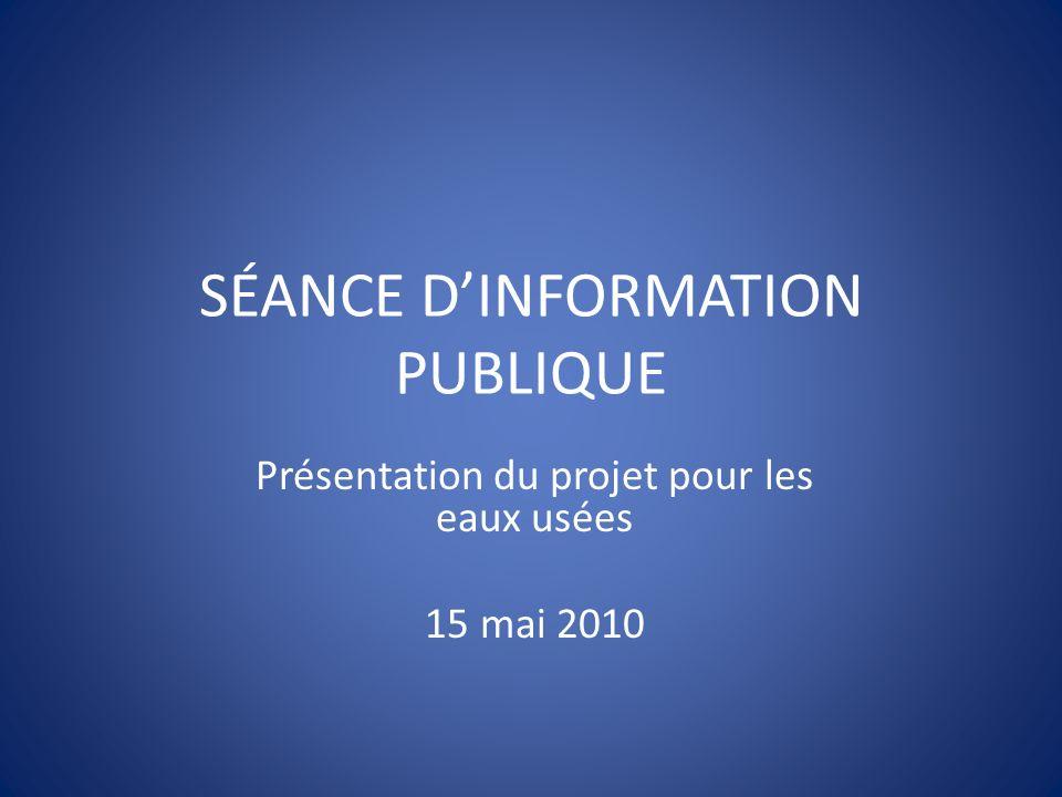 SÉANCE DINFORMATION PUBLIQUE Présentation du projet pour les eaux usées 15 mai 2010