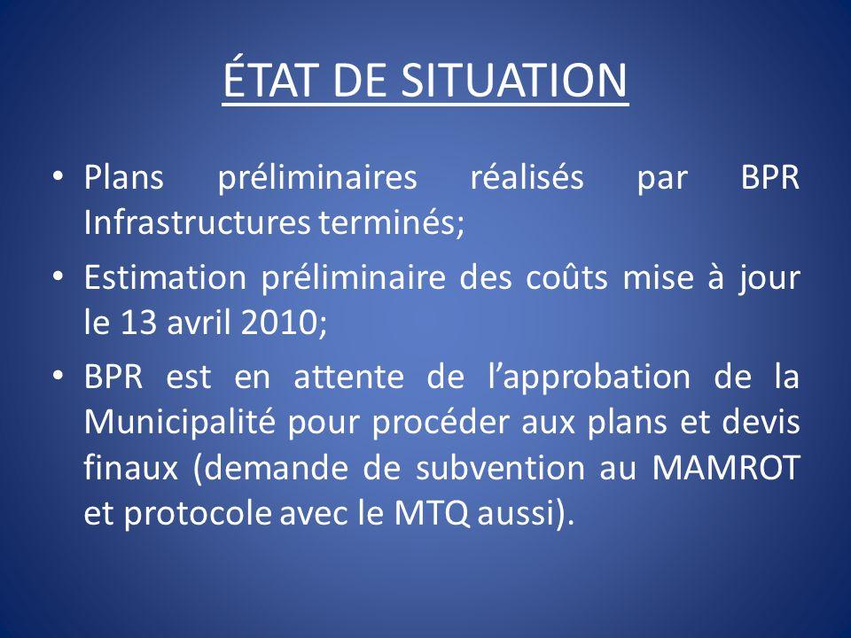 ÉTAT DE SITUATION Plans préliminaires réalisés par BPR Infrastructures terminés; Estimation préliminaire des coûts mise à jour le 13 avril 2010; BPR e