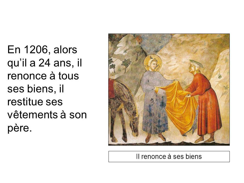 En 1206, alors quil a 24 ans, il renonce à tous ses biens, il restitue ses vêtements à son père. Il renonce à ses biens