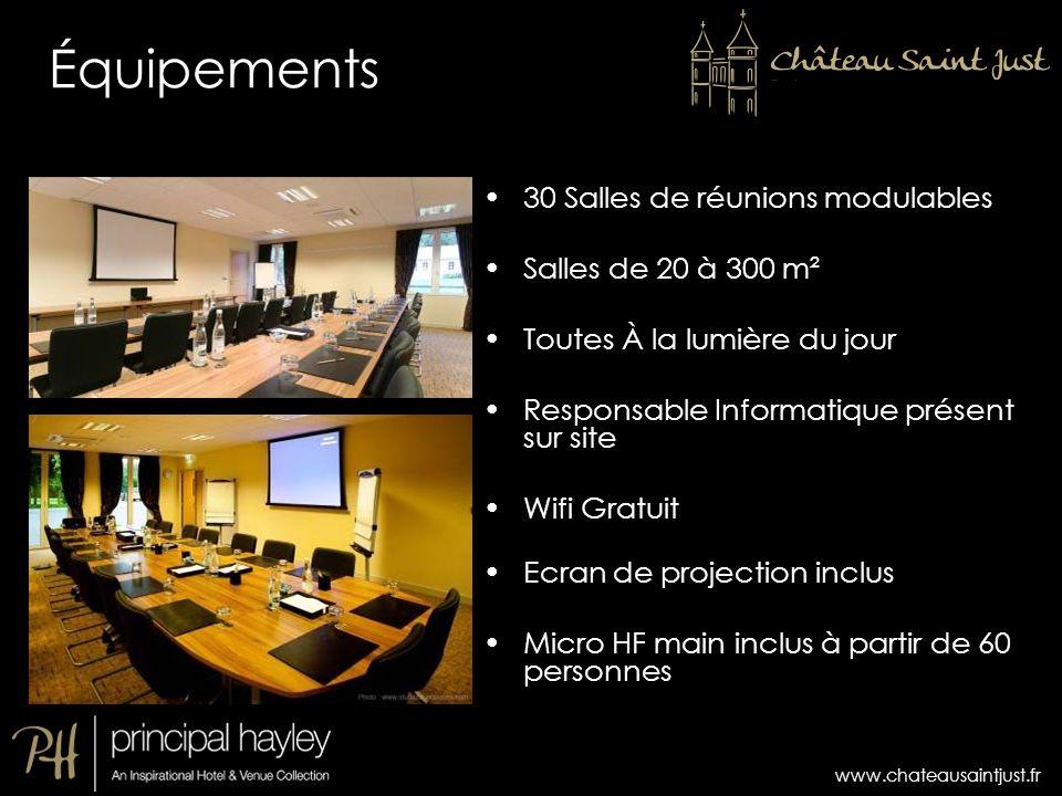 www.chateausaintjust.fr 30 Salles de réunions modulables Salles de 20 à 300 m² Toutes À la lumière du jour Responsable Informatique présent sur site W