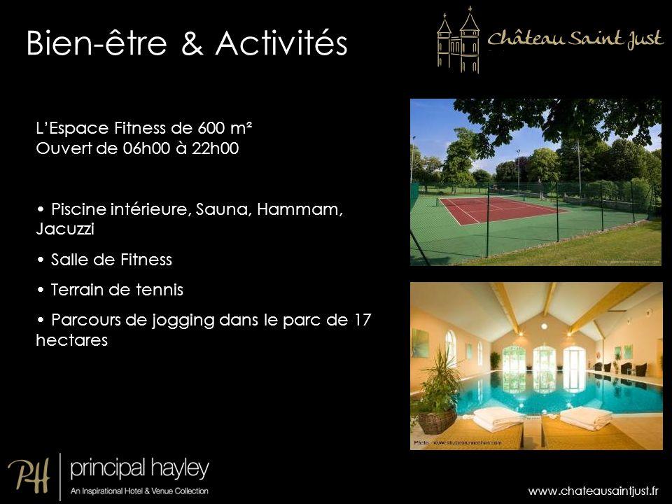 www.chateausaintjust.fr Bien-être & Activités LEspace Fitness de 600 m² Ouvert de 06h00 à 22h00 Piscine intérieure, Sauna, Hammam, Jacuzzi Salle de Fi