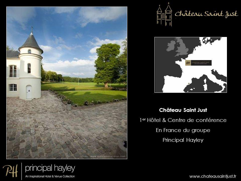 www.chateausaintjust.fr Château Saint Just 1 er Hôtel & Centre de conférence En France du groupe Principal Hayley