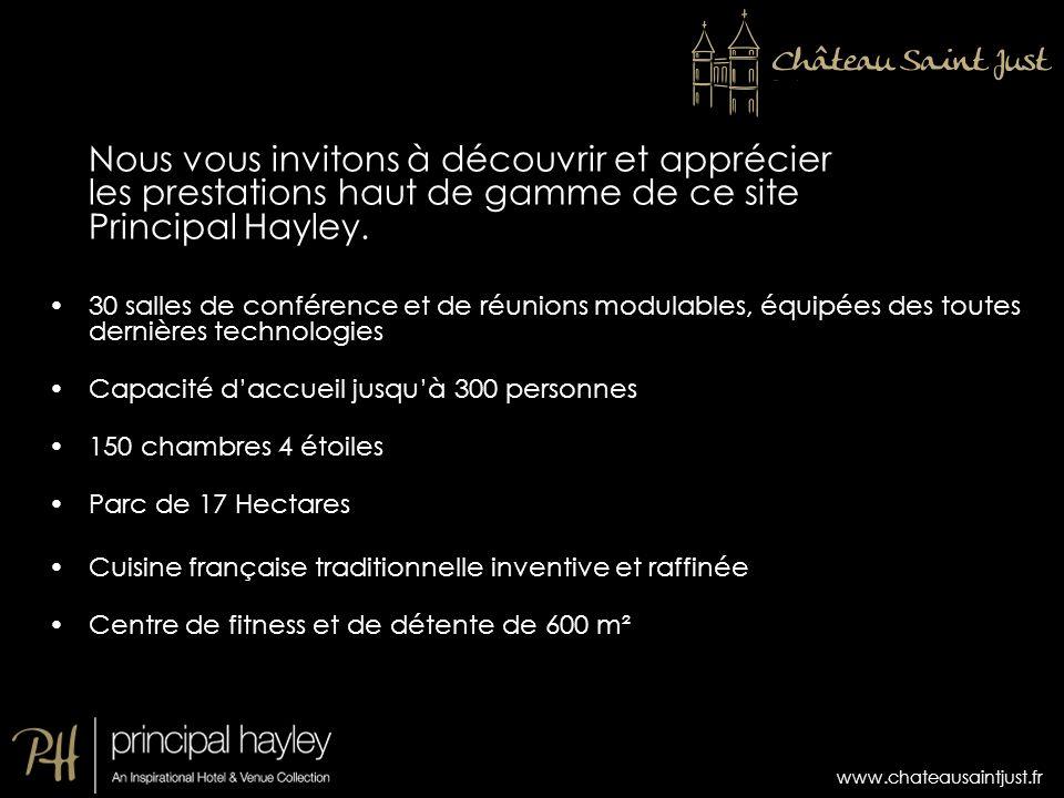 www.chateausaintjust.fr Nous vous invitons à découvrir et apprécier les prestations haut de gamme de ce site Principal Hayley. 30 salles de conférence