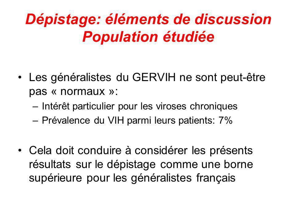 Dépistage: éléments de discussion Population étudiée Les généralistes du GERVIH ne sont peut-être pas « normaux »: –Intérêt particulier pour les viros