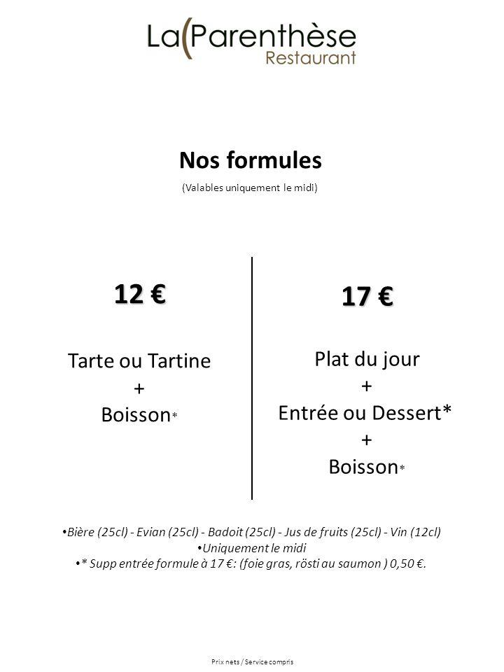 Bière (25cl) - Evian (25cl) - Badoit (25cl) - Jus de fruits (25cl) - Vin (12cl) Uniquement le midi * Supp entrée formule à 17 : (foie gras, rösti au s