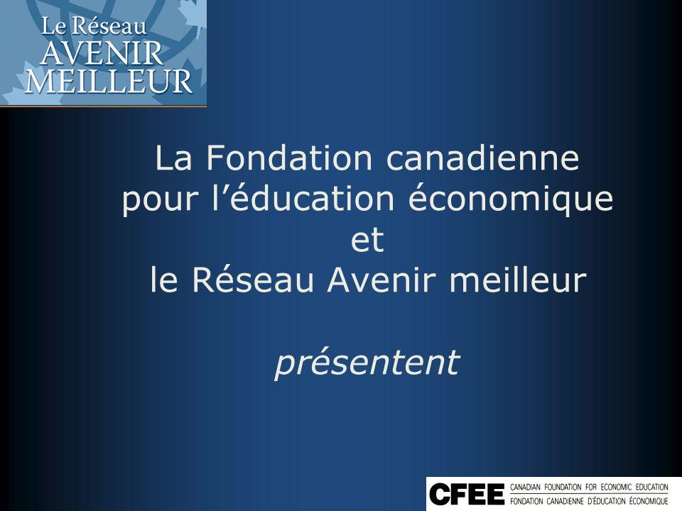 La Fondation canadienne pour léducation économique et le Réseau Avenir meilleur présentent