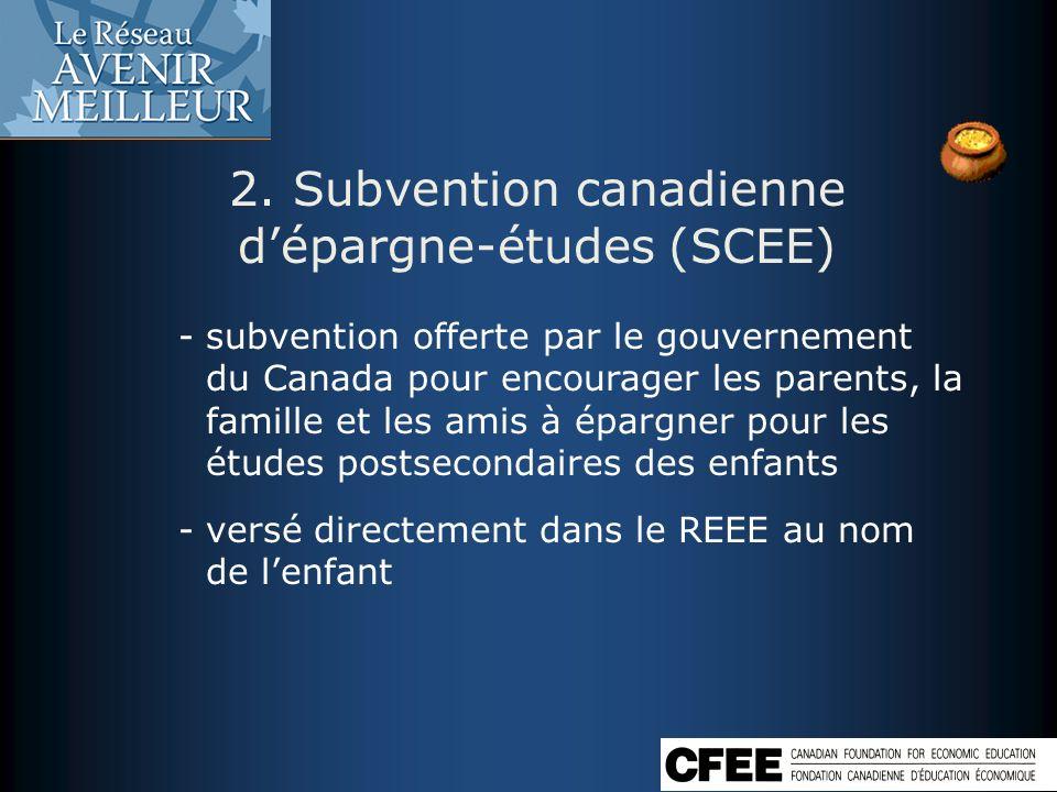 2. Subvention canadienne dépargne-études (SCEE) -subvention offerte par le gouvernement du Canada pour encourager les parents, la famille et les amis