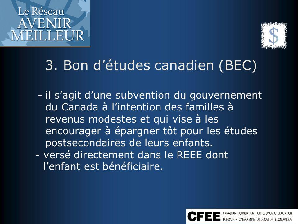 3. Bon détudes canadien (BEC) -il sagit dune subvention du gouvernement du Canada à lintention des familles à revenus modestes et qui vise à les encou