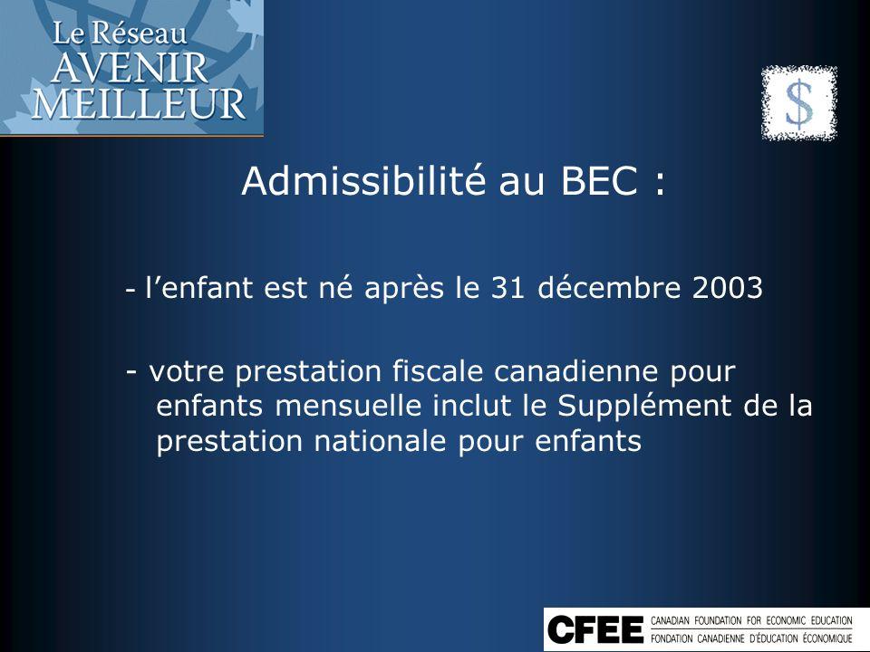 Admissibilité au BEC : - lenfant est né après le 31 décembre 2003 - votre prestation fiscale canadienne pour enfants mensuelle inclut le Supplément de