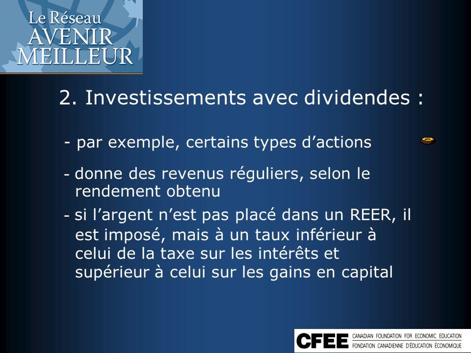2. Investissements avec dividendes : - par exemple, certains types dactions - donne des revenus réguliers, selon le rendement obtenu - si largent nest