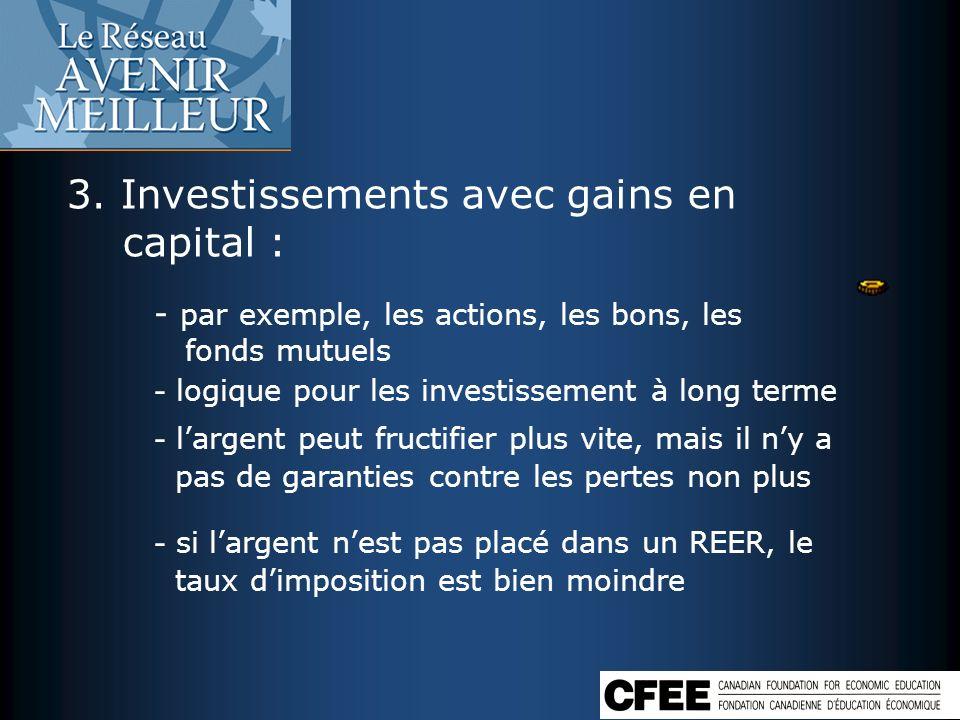3. Investissements avec gains en capital : - par exemple, les actions, les bons, les fonds mutuels - logique pour les investissement à long terme - la