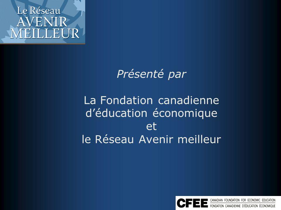Présenté par La Fondation canadienne déducation économique et le Réseau Avenir meilleur