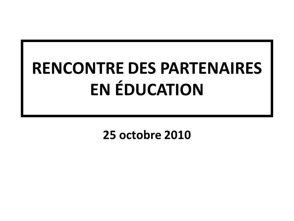RENCONTRE DES PARTENAIRES EN ÉDUCATION 25 octobre 2010