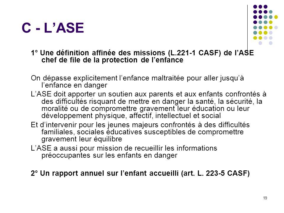 19 C - LASE 1° Une définition affinée des missions (L.221-1 CASF) de lASE chef de file de la protection de lenfance On dépasse explicitement lenfance