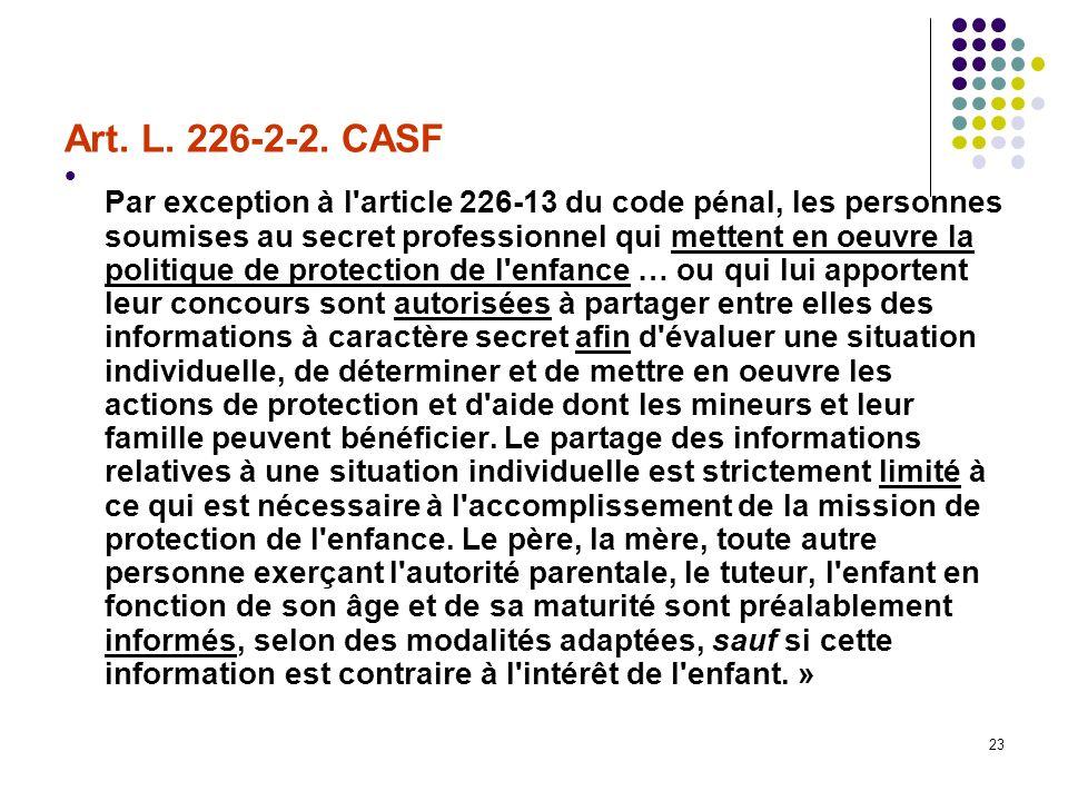 23 Art. L. 226-2-2. CASF Par exception à l'article 226-13 du code pénal, les personnes soumises au secret professionnel qui mettent en oeuvre la polit