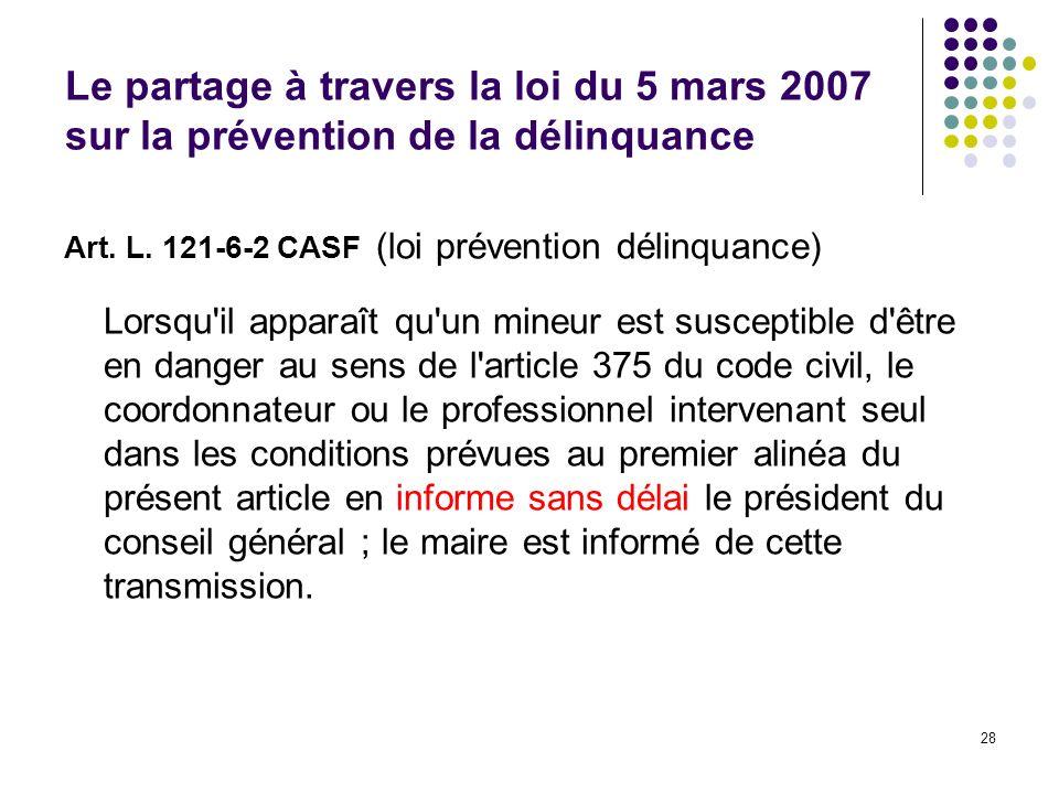 28 Le partage à travers la loi du 5 mars 2007 sur la prévention de la délinquance Art. L. 121-6-2 CASF (loi prévention délinquance) Lorsqu'il apparaît